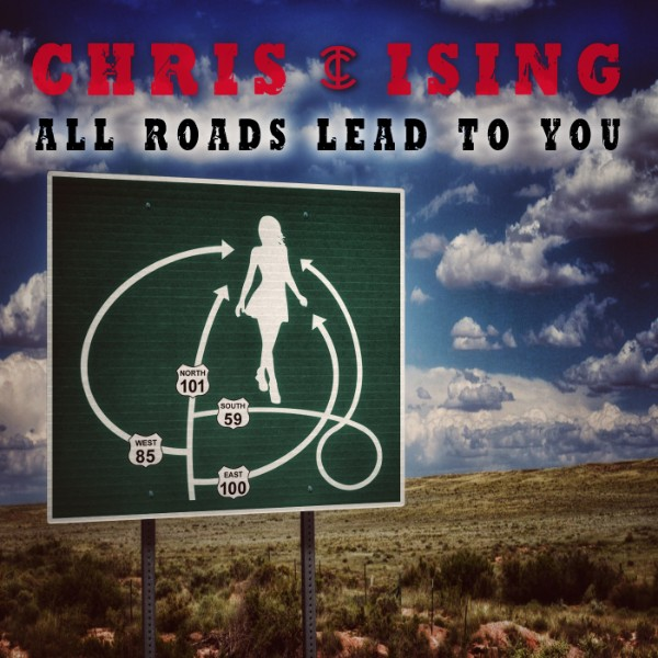 Chris Ising All Roads Lead To You